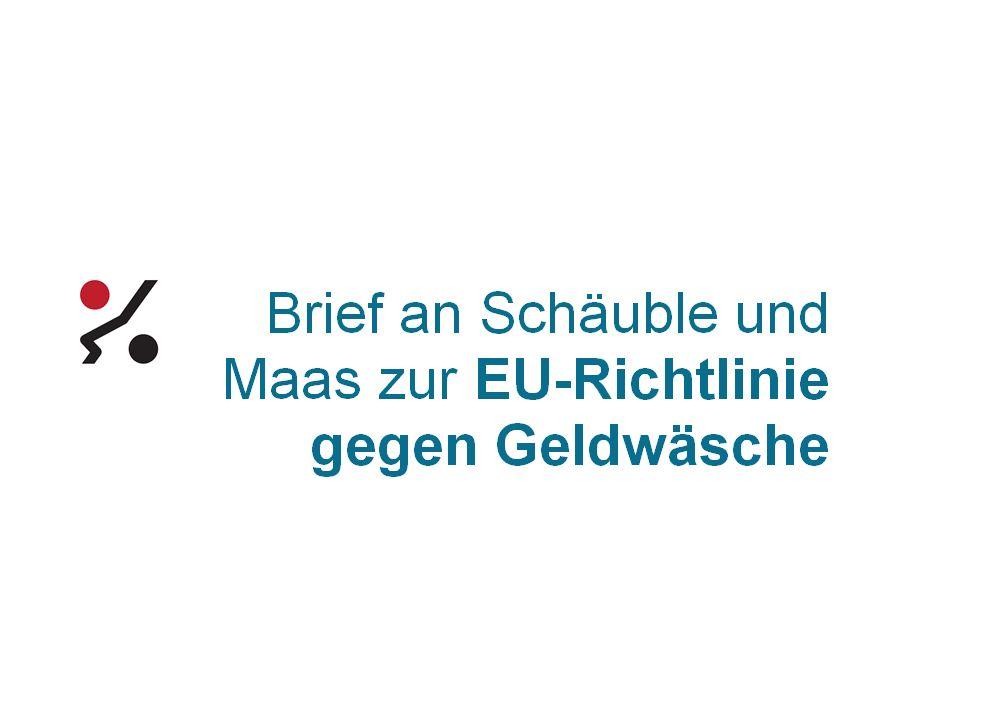 Brief an Finanzminister Schäuble und Justizminister Maas zur EU-Richtlinie gegen Geldwäsche.